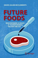 Future Foods  How Modern Science Is Transforming the Way We Eat Book