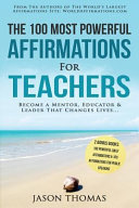 Affirmation   the 100 Most Powerful Affirmations for Teachers   2 Amazing Affirmative Bonus Books Included for Public Speaking and Daily Affirmations