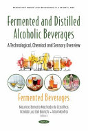 Fermented and Distilled Alcoholic Beverages  a Technological  Chemical and Sensory Overview