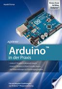 Arduino in der Praxis  : Die wichtigsten Anleitungen zur Arduino-Programmierung