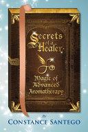 Secrets of a Healer   Magic of Advanced Aromatherapy