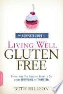The Complete Guide to Living Well Gluten Free