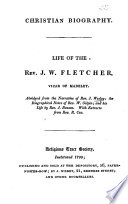 Life of the Rev. J. W. Fletcher, Vicar of Madeley. Abridged from the narrative of Rev. J. Wesley, etc