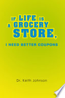 If Life Is A Grocery Store I Need Better Coupons Book PDF