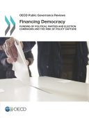 OECD Public Governance Reviews Financing Democracy Funding of Political Parties and Election Campaigns and the Risk of Policy Capture