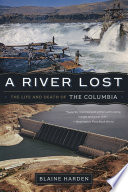 A River Lost  The Life and Death of the Columbia  Revised and Updated