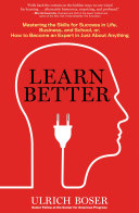 Learn better: mastering the skills for success in life, business, school, or, how to become an expert in just about anything