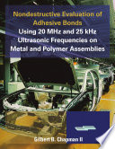 Nondestructive Evaluation of Adhesive Bonds Using 20 MHz and 25 kHz Ultrasonic Frequencies on Metal and Polymer Assemblies