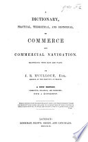 A Dictionary  Practical  Theoretical  and Historical of Commerce and Commercial Navigation