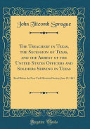 Pdf The Treachery in Texas, the Secession of Texas, and the Arrest of the United States Officers and Soldiers Serving in Texas