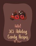 Hello  365 Holiday Candy Recipes
