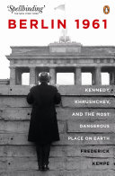 Berlin 1961  Kennedy  Khruschev  and the Most Dangerous Place on Earth