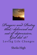 Prayers and Poetry That Delivered Me Out of Depression, God Did It!