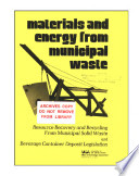 Materials and energy from municipal waste : resource recovery and recycling from municipal solid waste and beverage container deposit legislation.