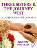 Three Sisters   the Journey West  A Mail Order Bride Romance