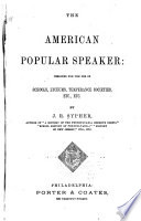 The American popular speaker : designed for the use of schools, lyceums, temperance societies, etc., etc.