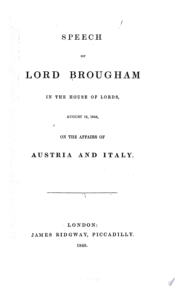 Speech of Lord Brougham in the House of Lords  August 18  1848  on the Affairs of Austria and Italy