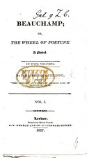 Beauchamp  Or  the Wheel of Fortune  A Novel