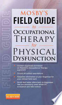 Mosby s Field Guide to Occupational Therapy for Physical Dysfunction