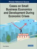 Cases on Small Business Economics and Development During Economic Crises
