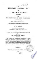 The Plenary Inspiration of the Scriptures Asserted  and the Principles of Their Composition Investigated  with a View to the Refutation of All Objections to Their Divinity  in 6 Lects   Greatly Enlarged Book PDF