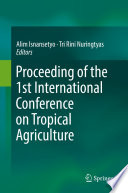 Proceeding Of The 1st International Conference On Tropical Agriculture Book PDF