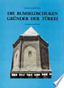 Die Rumseldschuken, Gründer der Türkei