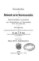 Geschichte der Mathematik und der Naturwissenschaften in bernischen Landen vom Wiederaufblühen der Wissenschaften bis in die neuere Zeit
