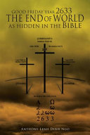 GOOD FRIDAY Year 2633 THE END OF WORLD AS HIDDEN IN THE Bible [Pdf/ePub] eBook
