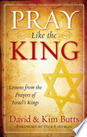 Pray Like the King  Lessons from the Prayers of Israel  39 s Kings Book