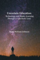Uncertain Education  Technology and Higher Learning Through a Cybernetic Lens