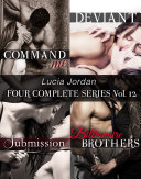 Lucia Jordan's Four Series Collection: Command Me, Deviant, Submission, Billionaire Brothers