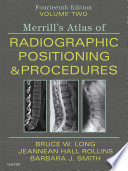 """""""Merrill's Atlas of Radiographic Positioning and Procedures E-Book: Volume 2"""" by Bruce W. Long, Jeannean Hall Rollins, Barbara J. Smith"""