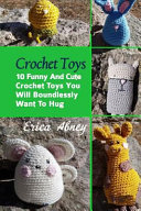 Crochet Toys - 10 Funny and Cute Crochet Toys You Will Boundlessly Want to Hug