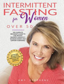 Intermittent Fasting For Women Over 50  The Complete Beginner s Guide to Lose Weight  Promote Longevity  Increase Energy and Support Hormones   Detox