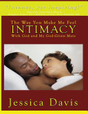 The Way You Make Me Feel: Intimacy With God and My God Given Mate