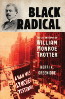 Pdf Black Radical: The Life and Times of William Monroe Trotter
