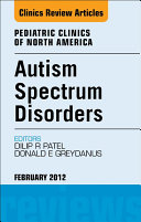 Autism Spectrum Disorders: Practical Overview For Pediatricians, An Issue of Pediatric Clinics - E-Book