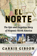 El Norte : the epic and forgotten story of Hispanic North America