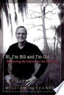 Hi I'm Bill and I'm Old