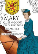 The Mary Queen Of Scots Colouring Book