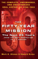 The Fifty Year Mission  The Next 25 Years  From The Next Generation to J  J  Abrams Book PDF