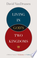 Living in God s Two Kingdoms