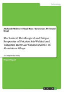 Mechanical  Metallurgical and Fatigue Properties of Friction Stir Welded and Tungsten Inert Gas Welded Aa6061 T6 Aluminium Alloys