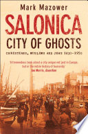 Salonica  City of Ghosts  Christians  Muslims and Jews  Text Only  Book