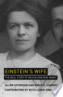 """Einstein's Wife: The Real Story of Mileva Einstein-Maric"" by Allen Esterson, David C. Cassidy, Ruth Lewin Sime"