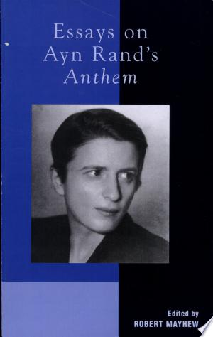 Download Essays on Ayn Rand's Anthem Free Books - Dlebooks.net
