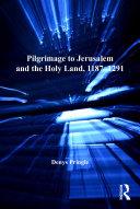 Pilgrimage to Jerusalem and the Holy Land  1187   1291