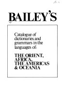 Bailey's Catalogue of Dictionaries and Grammars in the Languages of the Orient, Africa, the Americas, & Oceania