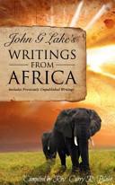 John G  Lake's Writings from Africa - Curry Blake - Google Books